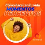 Cómo hacer en tu vida momentos perfectos