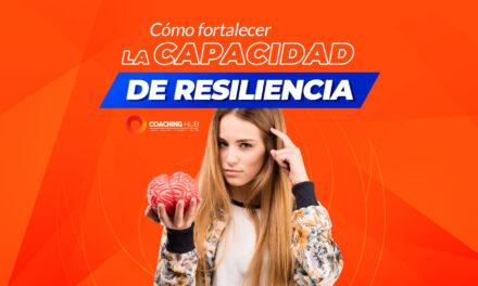 Cómo fortalecer la capacidad de resiliencia