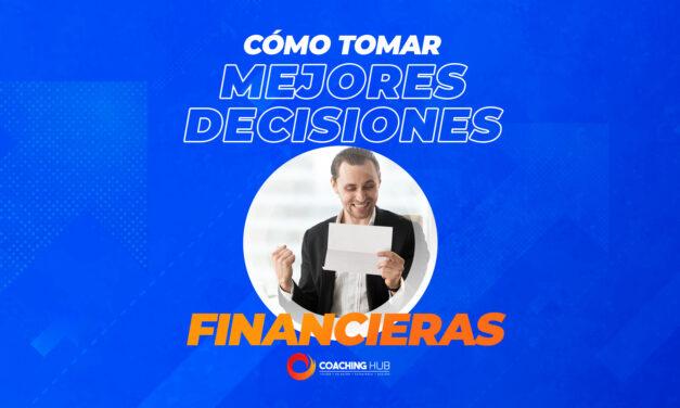 Cómo tomar mejores decisiones financieras