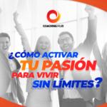 Cómo activar tu pasión para vivir sin límites