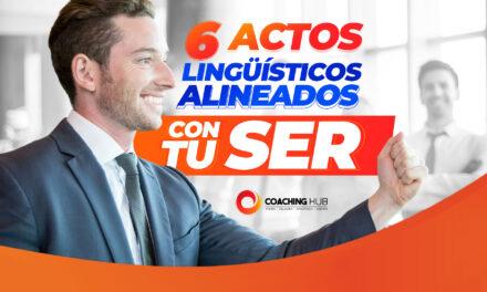 6 actos Lingüísticos alineados con tu Ser